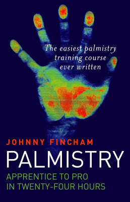 Palmistry: Apprentice to Pro in 24 Hours - The Easiest Palmistry Training Course Ever Written by Johnny Fincham
