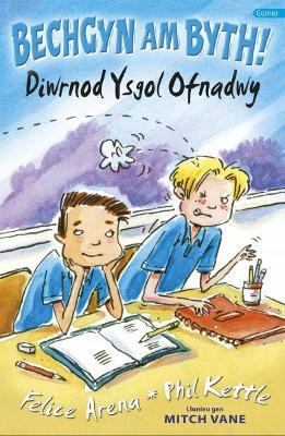 Cyfres Bechgyn am Byth!: Diwrnod Ysgol Ofnadwy by Felice Arena