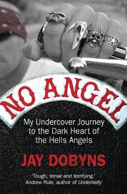 No Angel: My Undercover Journey To The Dark Heart Of The Hells Angels book