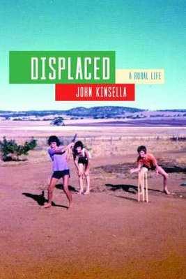 Displaced: A rural life by John Kinsella