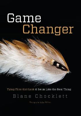 Game Changer: Tying Flies That Look and Swim Like the Real Thing by Blane Chocklett