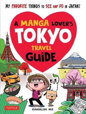 A Manga Lover's Tokyo Travel Guide: My Favorite Things to See and Do In Japan book