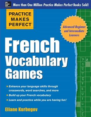 Practice Makes Perfect French Vocabulary Games by Eliane Kurbegov