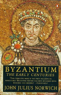 Byzantium: The Early Centuries by John Julius Norwich