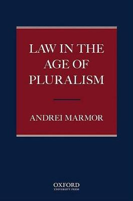 Law in the Age of Pluralism by Andrei Marmor