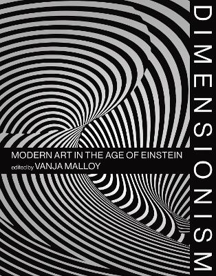 Dimensionism: Modern Art in the Age of Einstein by Vanja V. Malloy