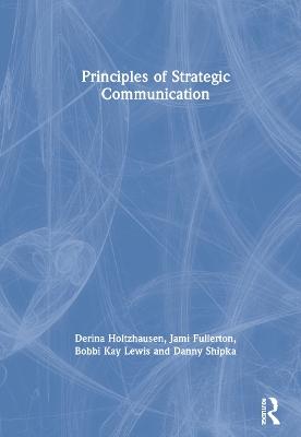 Principles of Strategic Communication by Derina Holtzhausen