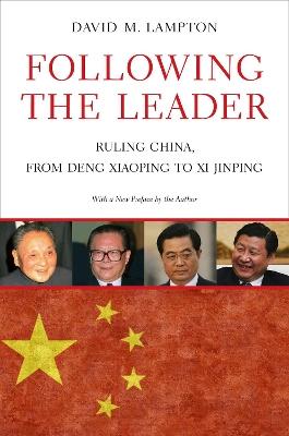 Following the Leader: Ruling China, from Deng Xiaoping to Xi Jinping by David M. Lampton
