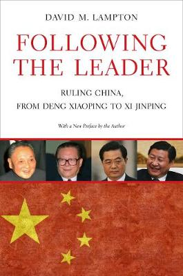 Following the Leader: Ruling China, from Deng Xiaoping to Xi Jinping by David M. Lampton