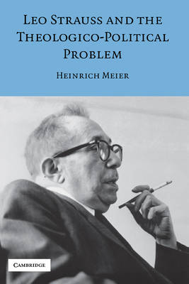 Leo Strauss and the Theologico-Political Problem by Heinrich Meier