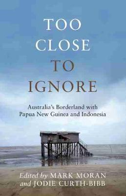 Too Close to Ignore: Australia's Borderland with PNG and Indonesia book