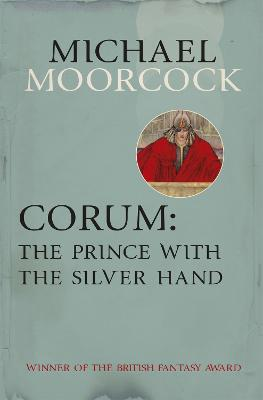 Corum: The Prince With the Silver Hand by Michael Moorcock