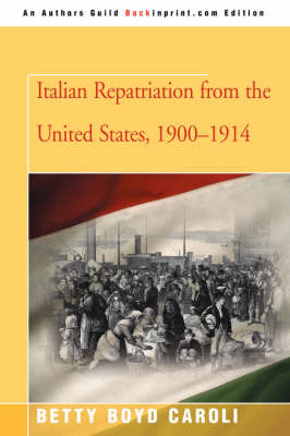 Italian Repatriation from the United States, 1900-1914 by Betty Boyd Caroli