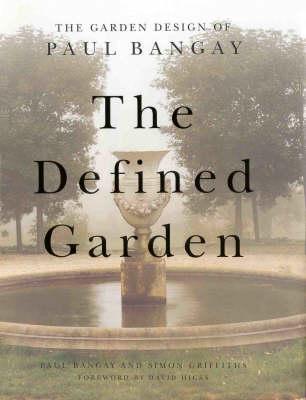 The Defined Garden: Garden Design of Paul Bangay by Paul Bangay