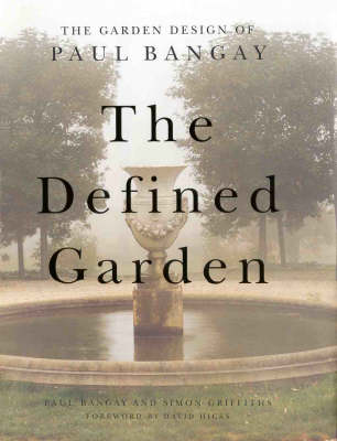 The Defined Garden: Garden Design of Paul Bangay by Paul Bangay