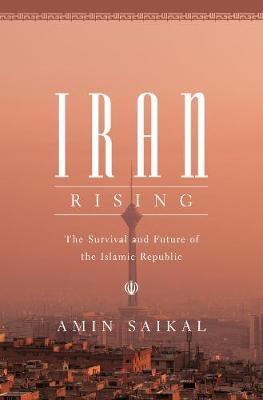 Iran Rising: The Survival and Future of the Islamic Republic by Amin Saikal