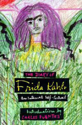 The Diary of Frida Kahlo: An Intimate Self-portrait by Frida Kahlo