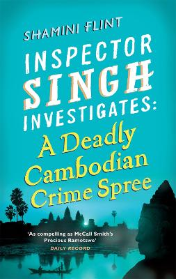 Inspector Singh Investigates: A Deadly Cambodian Crime Spree by Shamini Flint