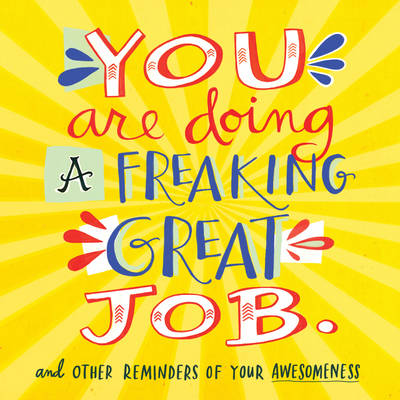 You Are Doing A Freaking Great Job. by Workman Publishing