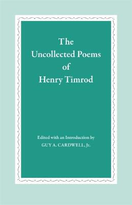 Uncollected Poems of Henry Timrod by Guy A. Cardwell
