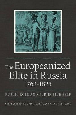 Europeanized Elite in Russia, 1762 1825 by Andreas Schonle