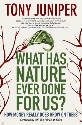 What Has Nature Ever Done for Us? by Tony Juniper