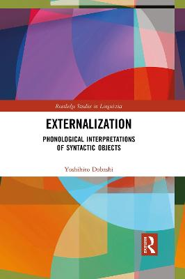 Externalization: Phonological Interpretations of Syntactic Objects by Yoshihito Dobashi