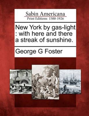 New York by Gas-Light: With Here and There a Streak of Sunshine. by George G. Foster