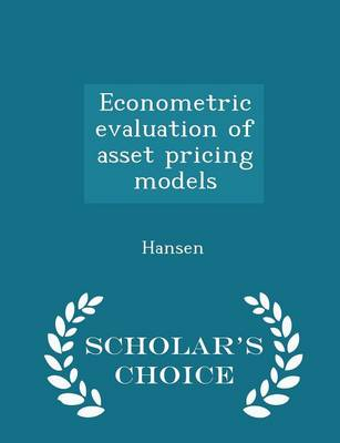 Econometric Evaluation of Asset Pricing Models - Scholar's Choice Edition by Lars Peter Hansen