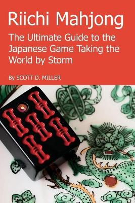 Riichi Mahjong: the Ultimate Guide to the Japanese Game Taking the World by Storm by Scott D. Miller