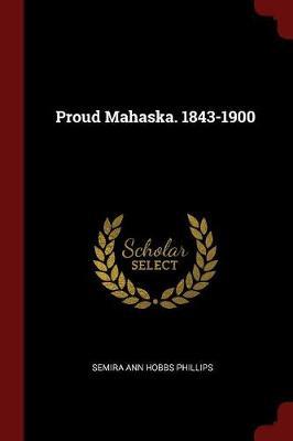 Proud Mahaska. 1843-1900 by Semira Ann Hobbs Phillips