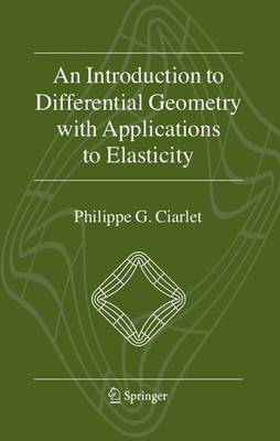 Introduction to Differential Geometry with Applications to Elasticity by Philippe G. Ciarlet