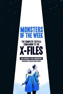 Monsters of the Week: The Complete Critical Companion to The X-Files by Zack Handlen
