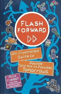 Flash Forward: An Illustrated Guide to Possible (And Not So Possible) Tomorrows book