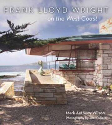 Frank Lloyd Wright on the West Coast by Mark,Anthony Wilson