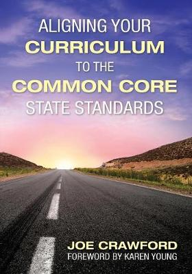 Aligning Your Curriculum to the Common Core State Standards by Joe T. Crawford
