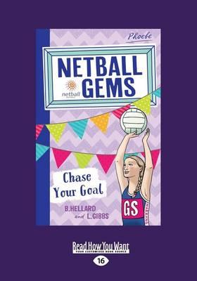 Chase Your Goal: Netball Gems 2 by Lisa Gibbs and Bernadette Hellard