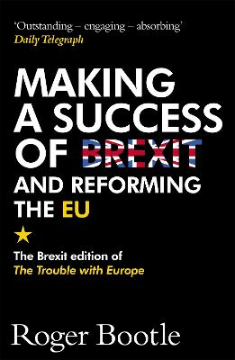 Making a Success of Brexit and Reforming the EU by Roger Bootle