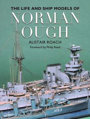The Life and Ship Models of Norman Ough by Alistair Roach