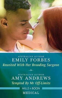 Medical Duo: Reunited With Her Brooding Surgeon/Tempted By Mr Off-Limits by Amy Andrews