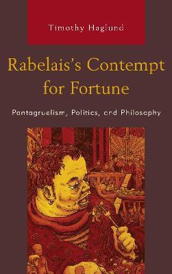Rabelais's Contempt for Fortune: Pantagruelism, Politics, and Philosophy book
