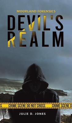 Moorland Forensics - Devil's Realm by Julie D. Jones