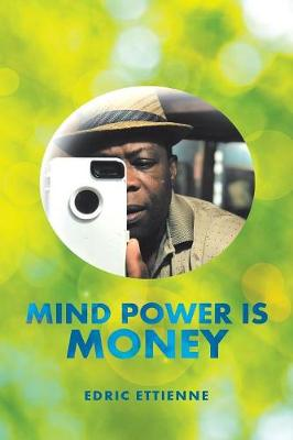 Mind Power Is Money by Edric Ettienne