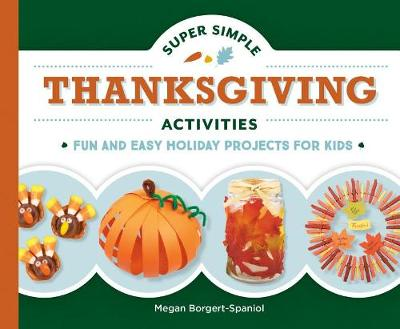 Super Simple Thanksgiving Activities: Fun and Easy Holiday Projects for Kids by Megan Borgert-Spaniol