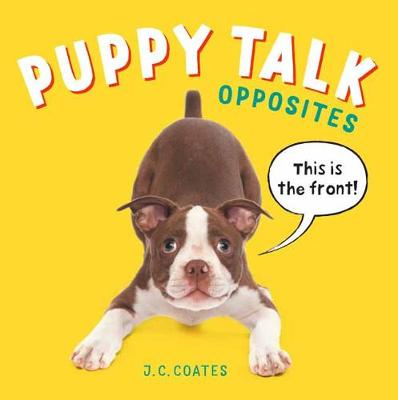 Puppy Talk: Opposites by J. C. Coates
