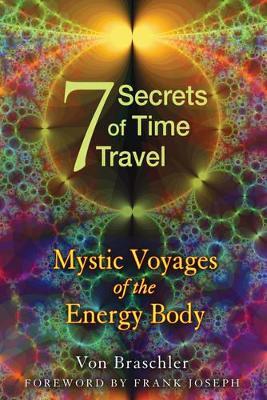 Seven Secrets of Time Travel by Von Braschler