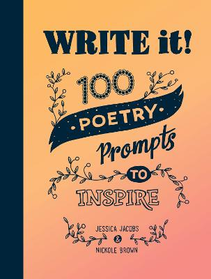 Write it!: 100 Poetry Prompts to Inspire by Jessica Jacobs