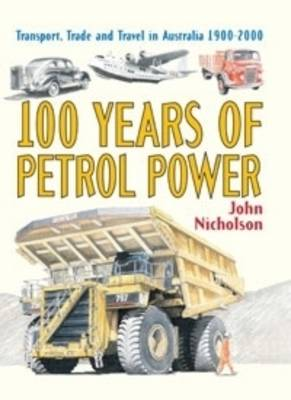 100 Years of Petrol Power by John Nicholson