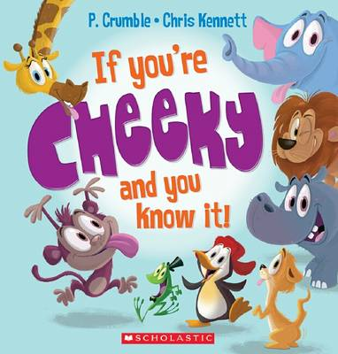 If You're Cheeky and You Know It! by P. Crumble