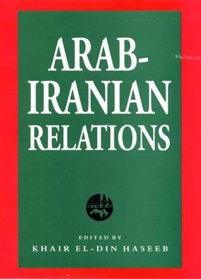 Arab-Iranian Relations by Khair El-Din Haseeb